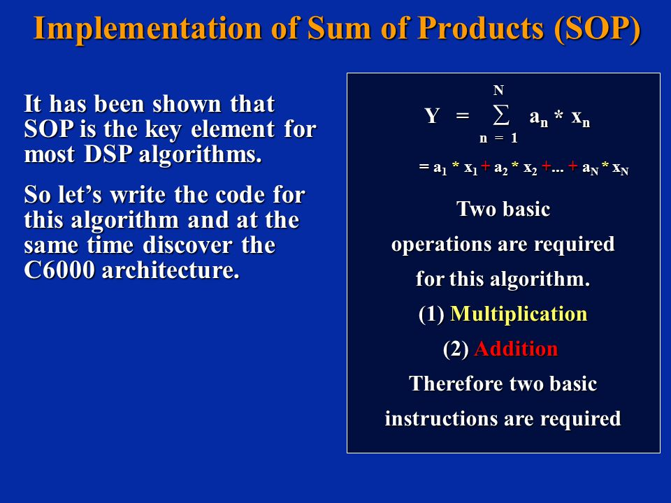 Implementation of Sum of Products (SOP) Implementation of Sum of Products (SOP) It has been shown that SOP is the key element for most DSP algorithms.