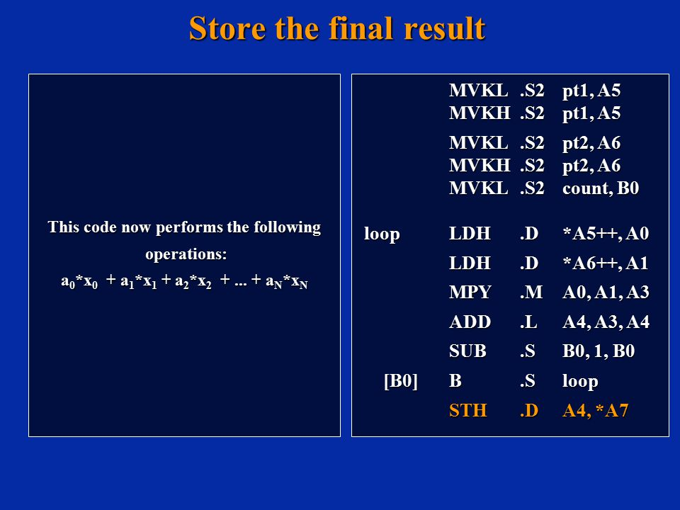 Store the final result This code now performs the following operations: operations: a 0 *x 0 + a 1 *x 1 + a 2 *x 2 +...