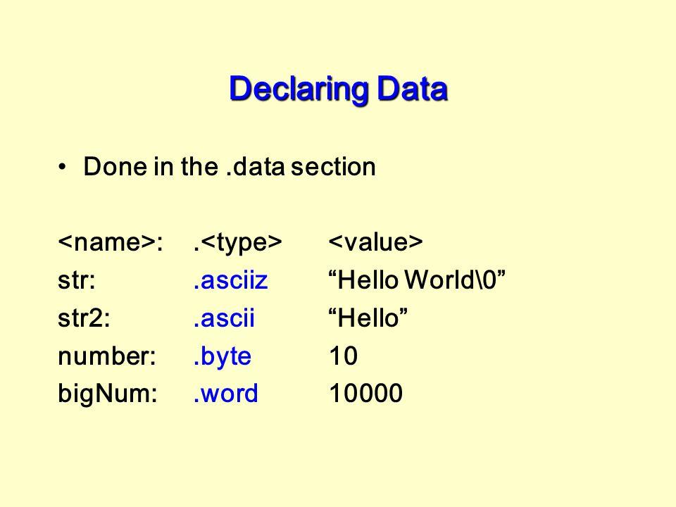 """Declaring Data Done in the.data section :. str:.asciiz""""Hello World\0"""" str2:.ascii""""Hello"""" number:.byte10 bigNum:.word10000"""