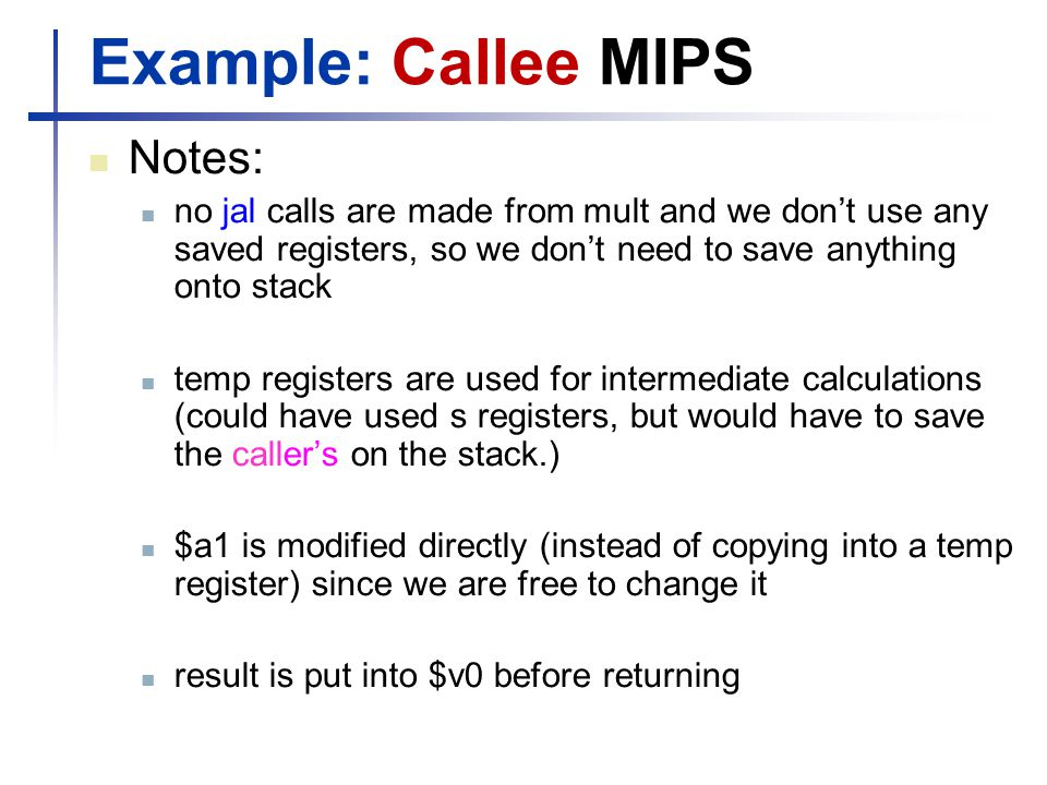 Example: Callee MIPS Notes: no jal calls are made from mult and we don't use any saved registers, so we don't need to save anything onto stack temp re