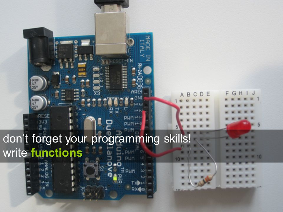 don't forget your programming skills! write functions
