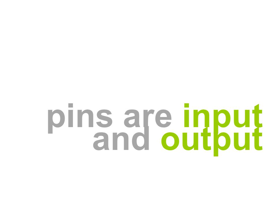 pins are input and output