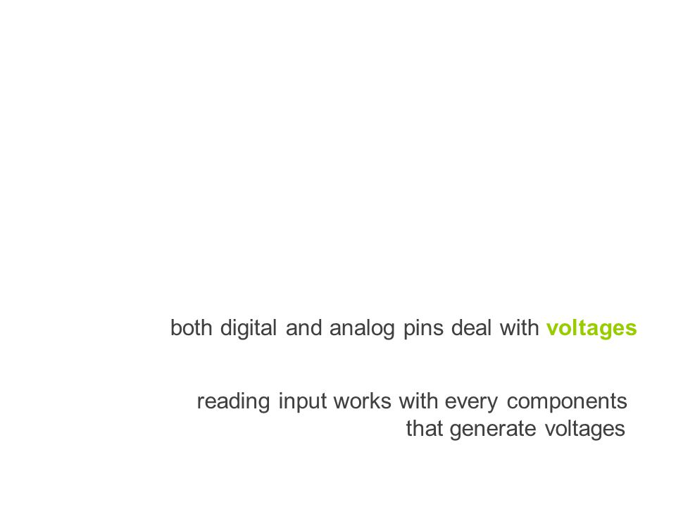 both digital and analog pins deal with voltages reading input works with every components that generate voltages