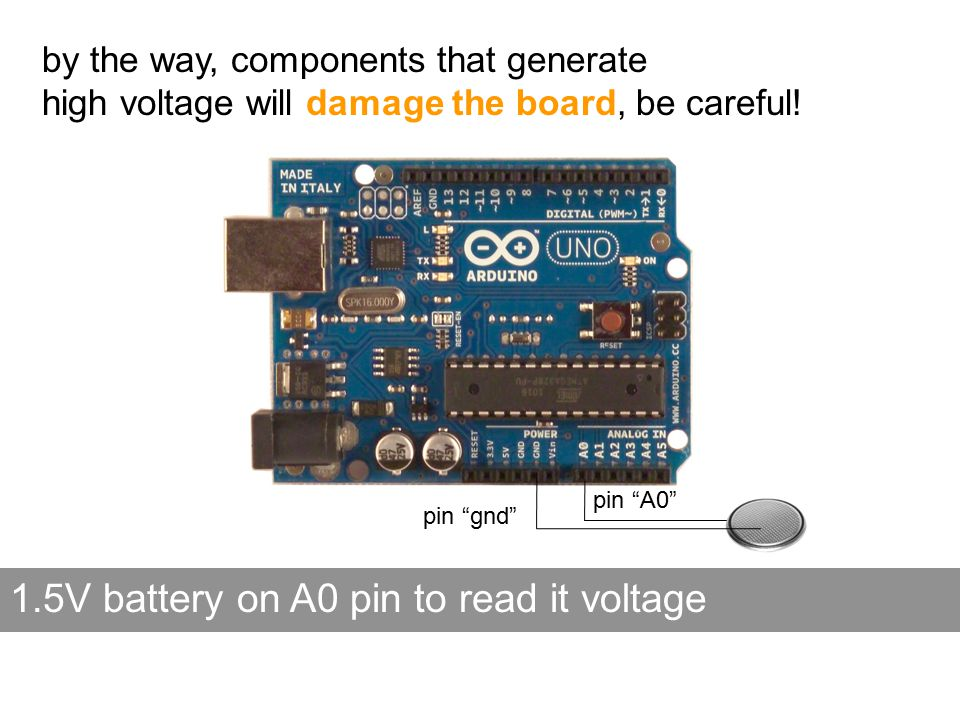 pin gnd pin A0 1.5V battery on A0 pin to read it voltage by the way, components that generate high voltage will damage the board, be careful!