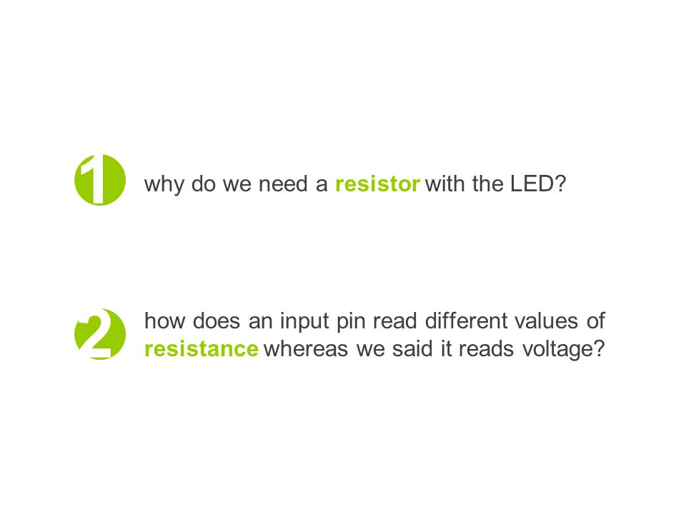 why do we need a resistor with the LED.