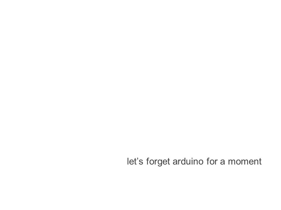 let's forget arduino for a moment