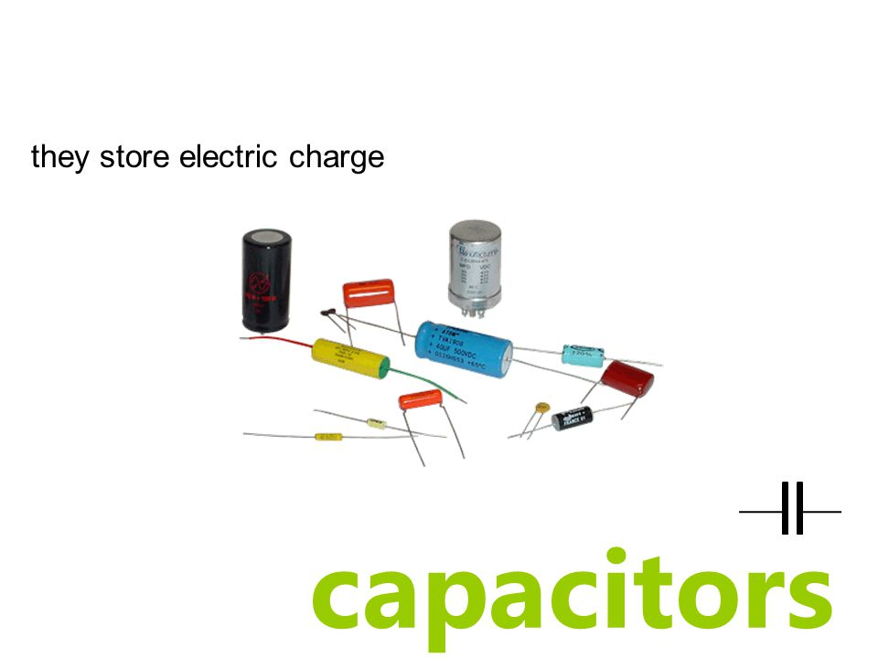 capacitors they store electric charge