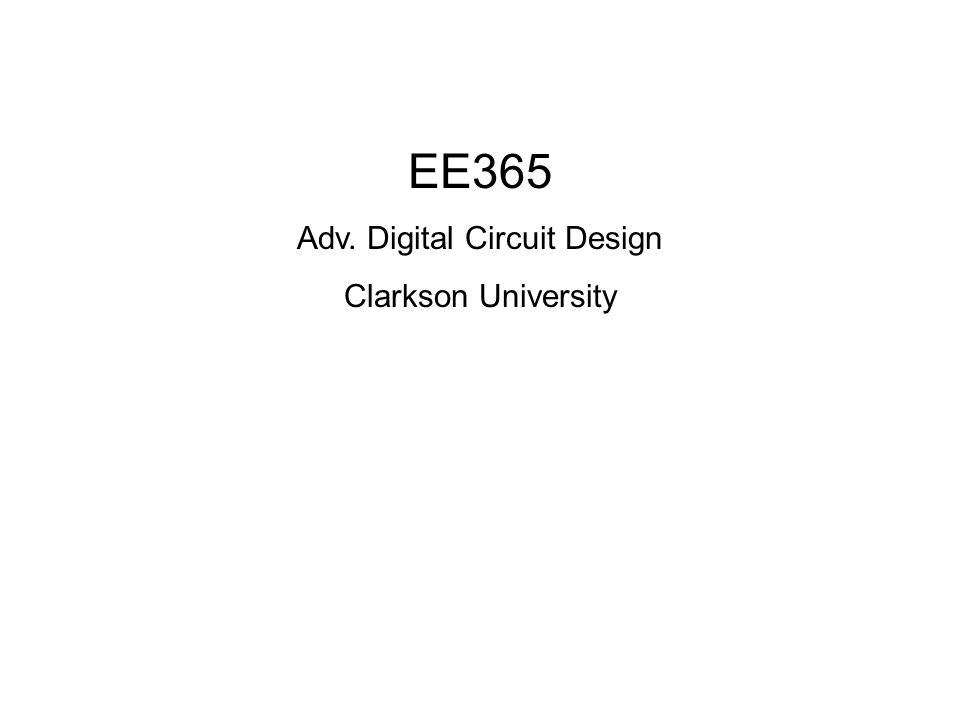 EE365 Adv. Digital Circuit Design Clarkson University