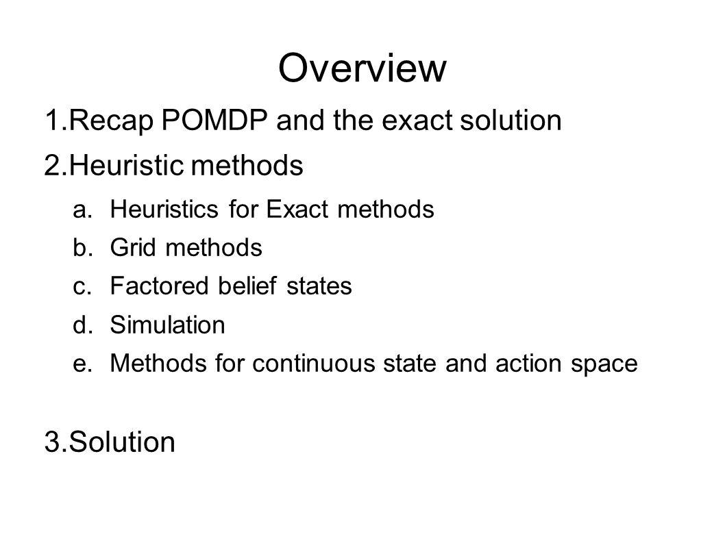 Other Heuristics for POMDP Grid method Factored belief method Simulation