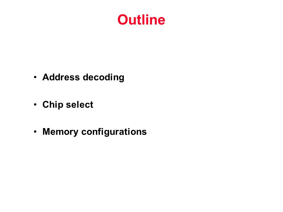 Outline Address decoding Chip select Memory configurations