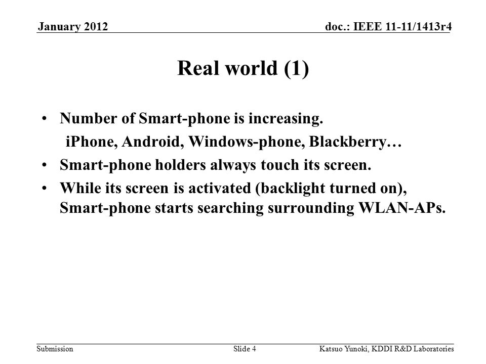 Submission doc.: IEEE 11-11/1413r4January 2012 Katsuo Yunoki, KDDI R&D LaboratoriesSlide 4 Real world (1) Number of Smart-phone is increasing.