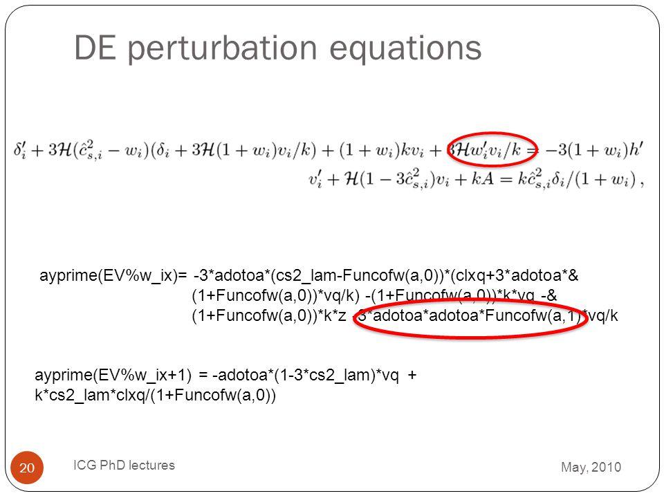 DE perturbation equations 20 ayprime(EV%w_ix)= -3*adotoa*(cs2_lam-Funcofw(a,0))*(clxq+3*adotoa*& (1+Funcofw(a,0))*vq/k) -(1+Funcofw(a,0))*k*vq -& (1+F