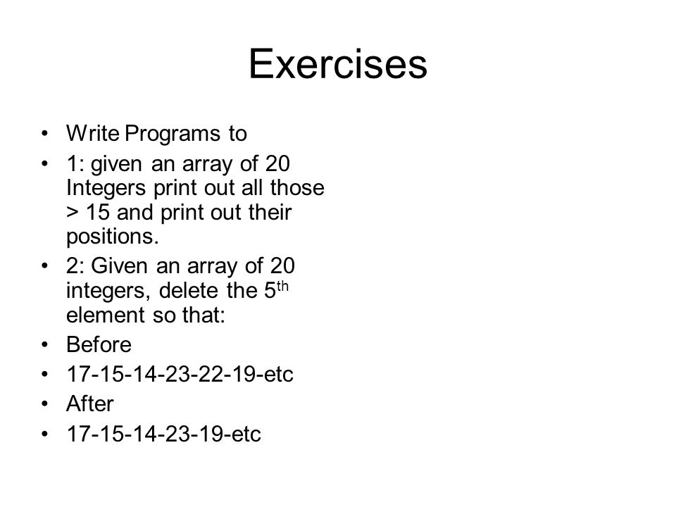 Exercises Write Programs to 1: given an array of 20 Integers print out all those > 15 and print out their positions.