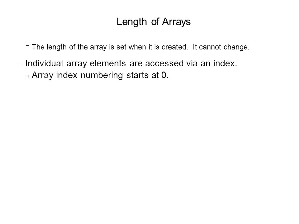  The length of the array is set when it is created.