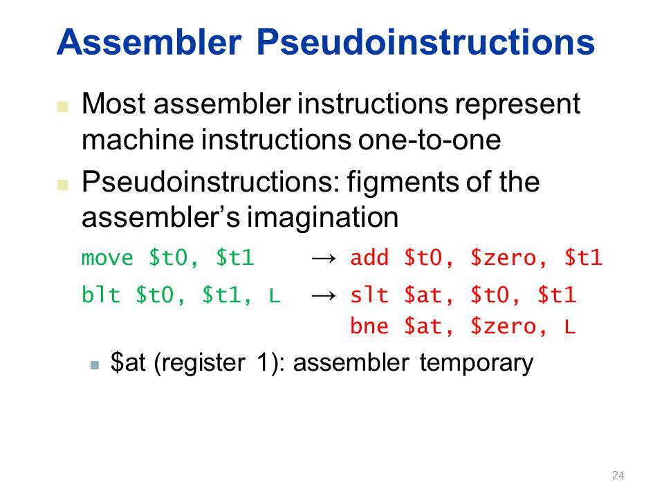 Assembler Pseudoinstructions Most assembler instructions represent machine instructions one-to-one Pseudoinstructions: figments of the assembler's ima