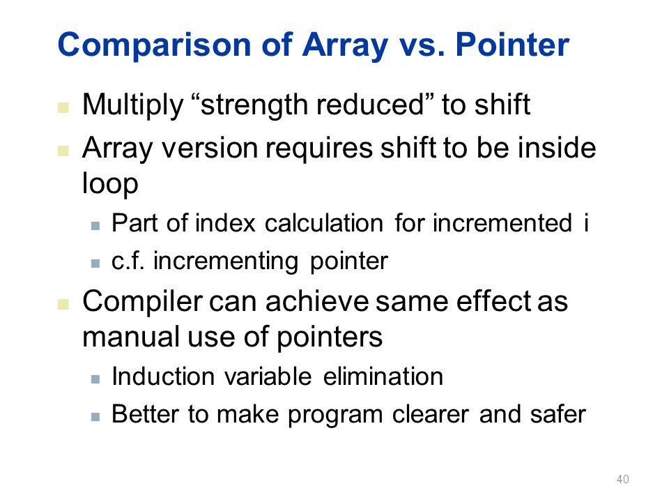 """Comparison of Array vs. Pointer Multiply """"strength reduced"""" to shift Array version requires shift to be inside loop Part of index calculation for incr"""