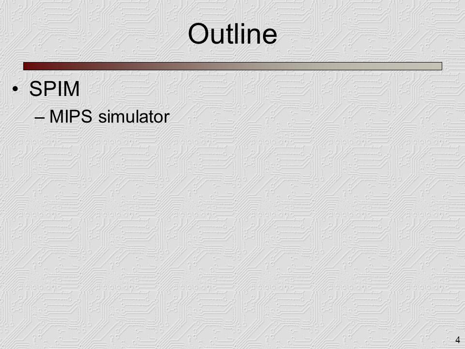 4 Outline SPIM –MIPS simulator