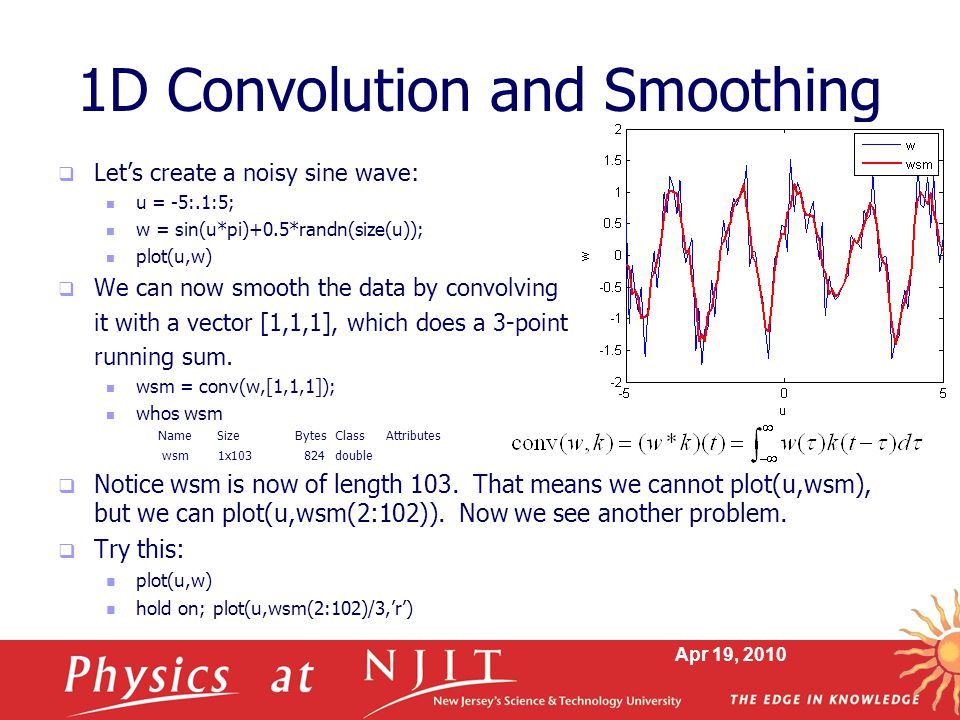 2D Convolution  To do 2D smoothing, we will use a 2D kernel k = ones(3,3), and use the conv2() function.