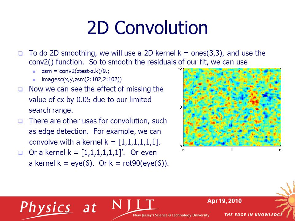 2D Convolution  To do 2D smoothing, we will use a 2D kernel k = ones(3,3), and use the conv2() function.