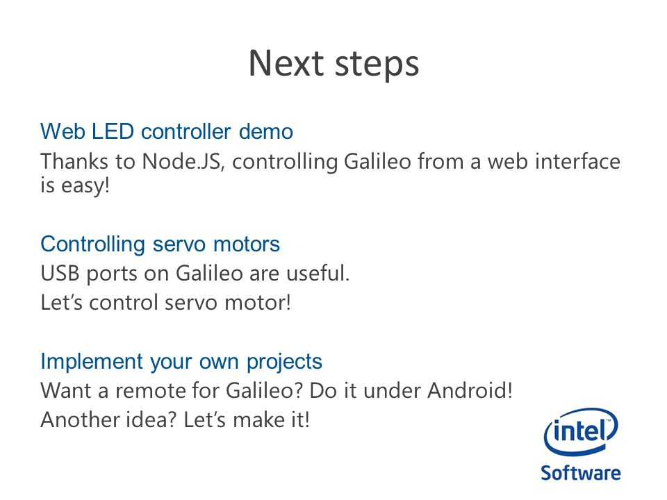 Web LED controller demo Thanks to Node.JS, controlling Galileo from a web interface is easy! Controlling servo motors USB ports on Galileo are useful.