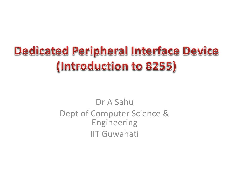 Dr A Sahu Dept of Computer Science & Engineering IIT Guwahati