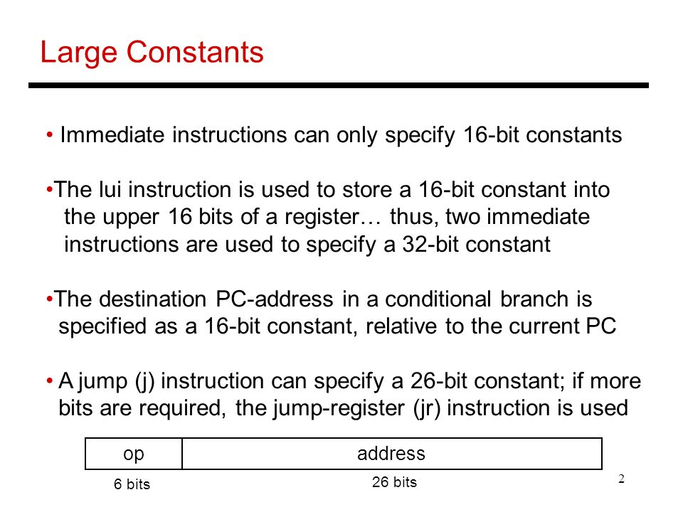 2 Large Constants Immediate instructions can only specify 16-bit constants The lui instruction is used to store a 16-bit constant into the upper 16 bi
