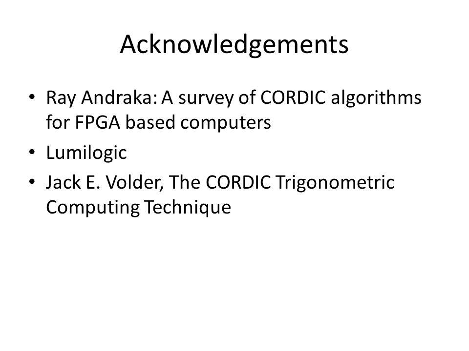 Acknowledgements Ray Andraka: A survey of CORDIC algorithms for FPGA based computers Lumilogic Jack E. Volder, The CORDIC Trigonometric Computing Tech