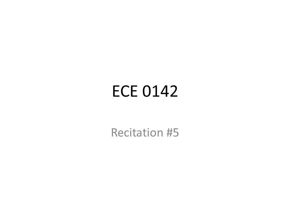 ECE 0142 Recitation #5