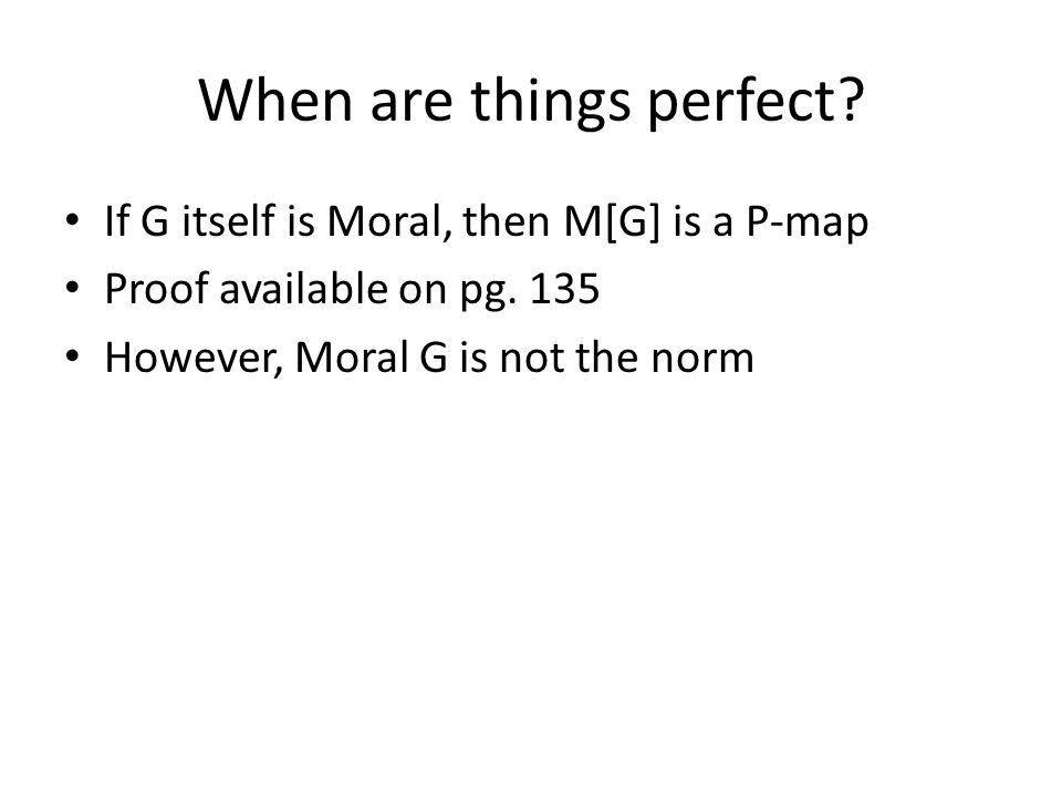 When are things perfect? If G itself is Moral, then M[G] is a P-map Proof available on pg. 135 However, Moral G is not the norm