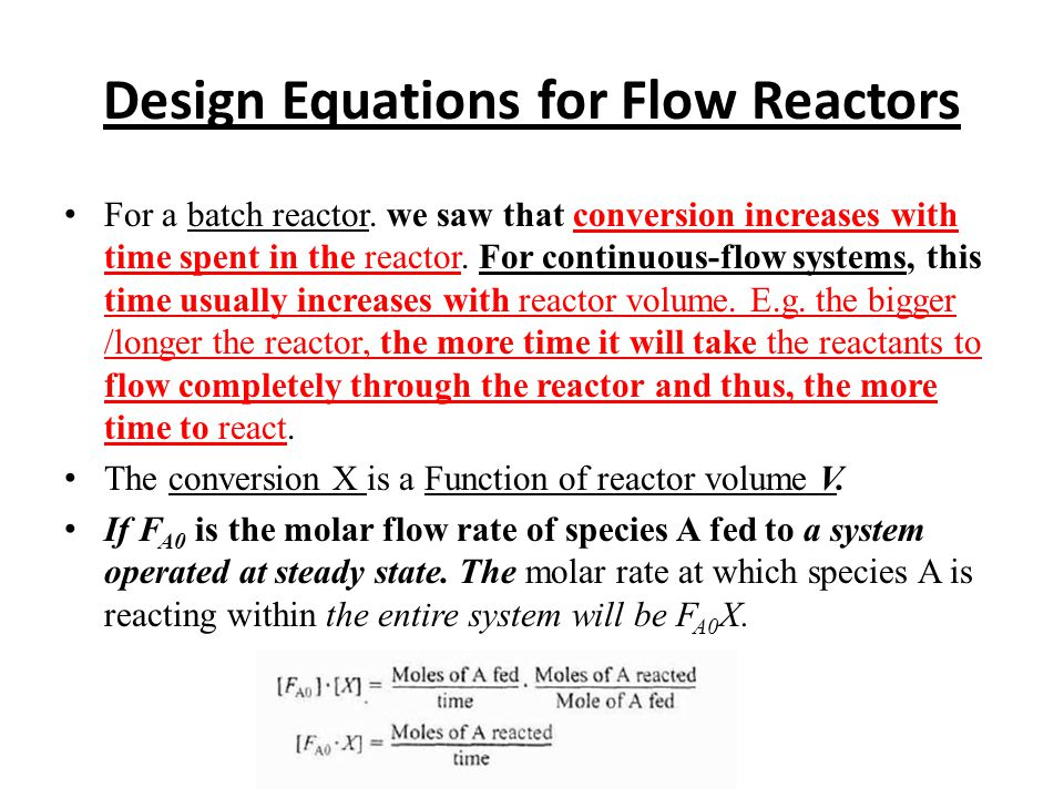 Design Equations for Flow Reactors For a batch reactor. we saw that conversion increases with time spent in the reactor. For continuous-flow systems,