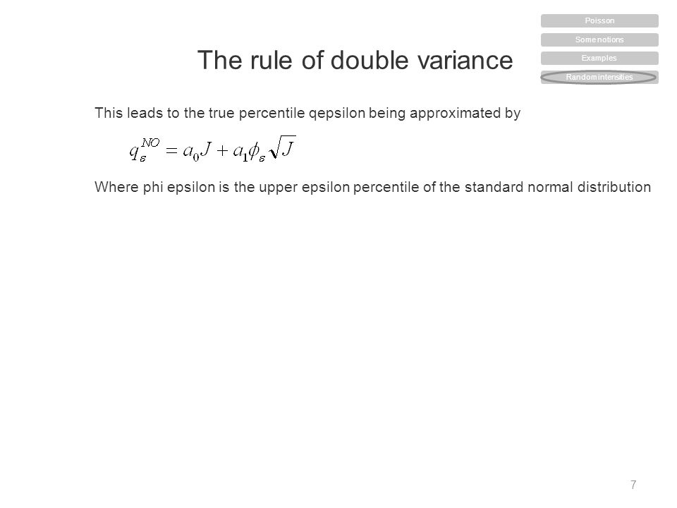 The rule of double variance 7 This leads to the true percentile qepsilon being approximated by Where phi epsilon is the upper epsilon percentile of the standard normal distribution Some notions Examples Random intensities Poisson