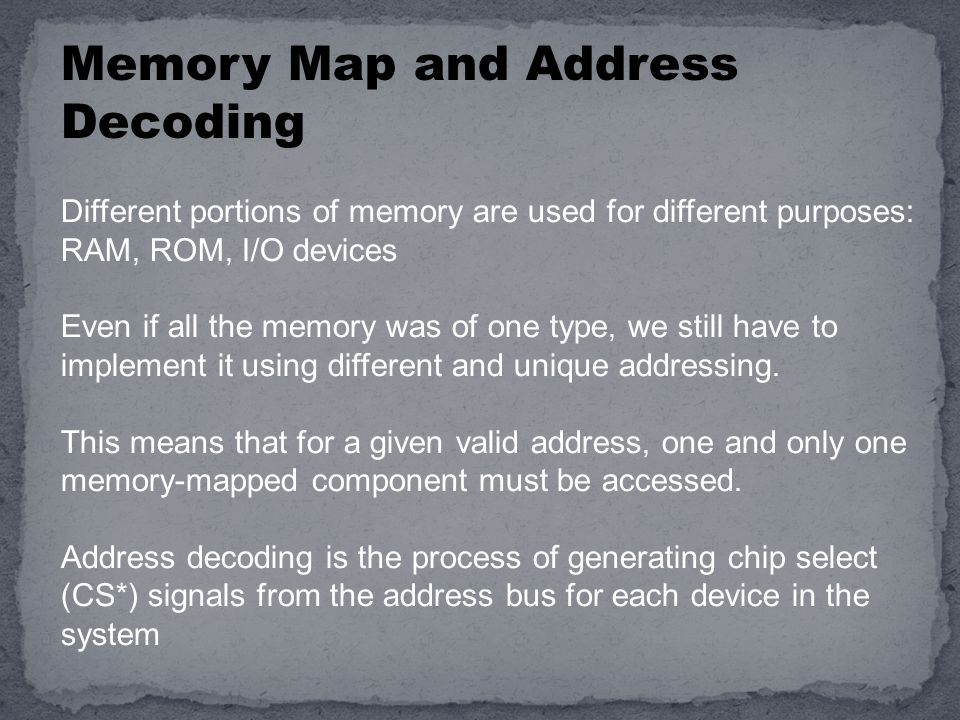 Different portions of memory are used for different purposes: RAM, ROM, I/O devices Even if all the memory was of one type, we still have to implement it using different and unique addressing.