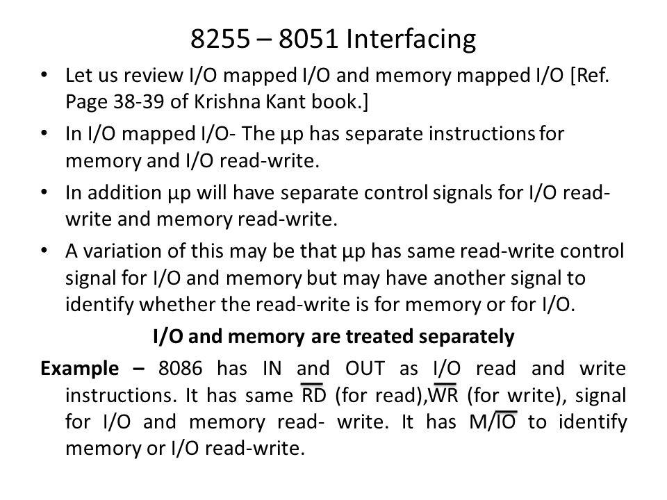 8255 – 8051 Interfacing Let us review I/O mapped I/O and memory mapped I/O [Ref.