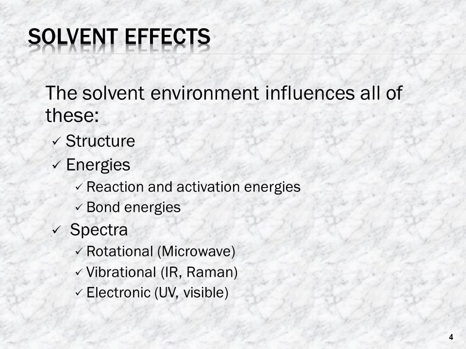  The solvent environment influences all of these: Structure Energies Reaction and activation energies Bond energies Spectra Rotational (Microwave) Vibrational (IR, Raman) Electronic (UV, visible) 4