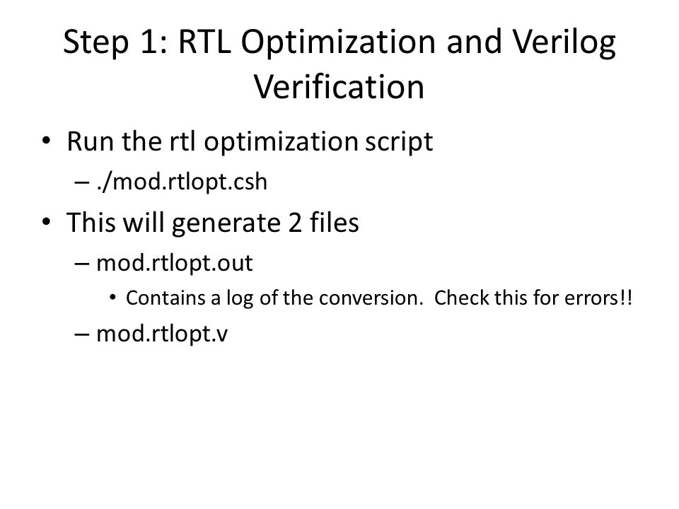 Step 1: RTL Optimization and Verilog Verification Run the rtl optimization script –./mod.rtlopt.csh This will generate 2 files – mod.rtlopt.out Contai