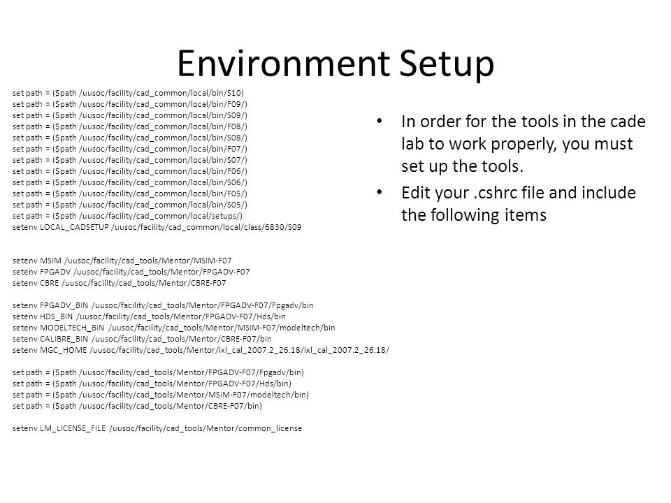 Environment Setup In order for the tools in the cade lab to work properly, you must set up the tools. Edit your.cshrc file and include the following i