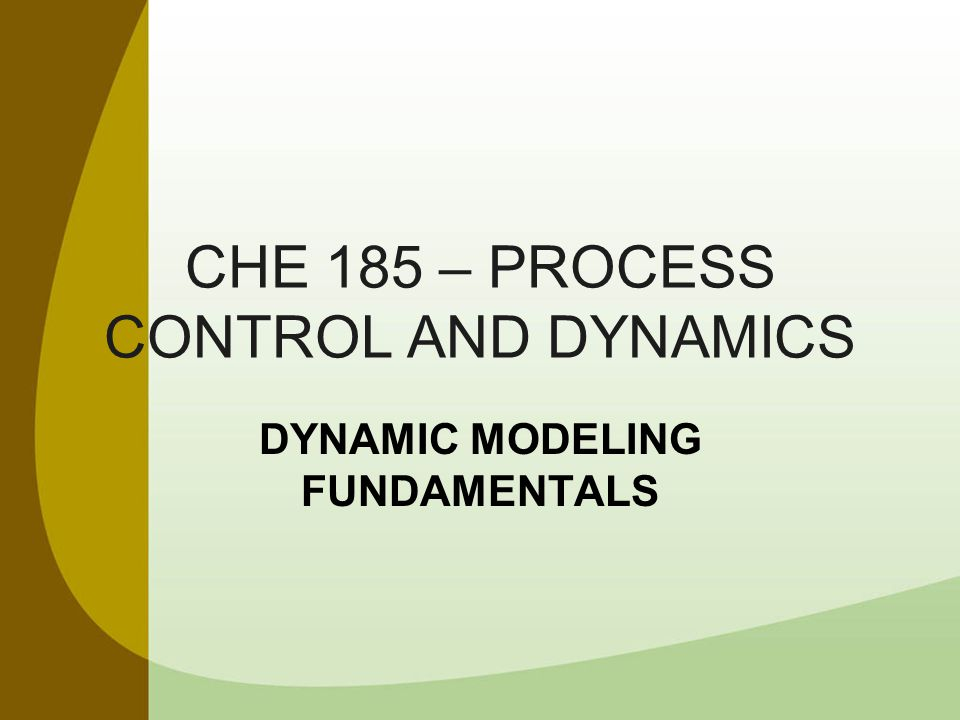 DYNAMIC MODELING PROCESSES ARE DESIGNED FOR STEADY STATE, BUT ALL EXPERIENCE SOME DYNAMIC BEHAVIOR.