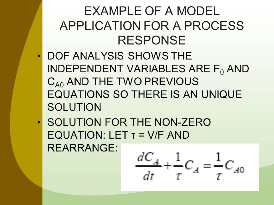 EXAMPLE OF A MODEL APPLICATION FOR A PROCESS RESPONSE DOF ANALYSIS SHOWS THE INDEPENDENT VARIABLES ARE F 0 AND C A0 AND THE TWO PREVIOUS EQUATIONS SO