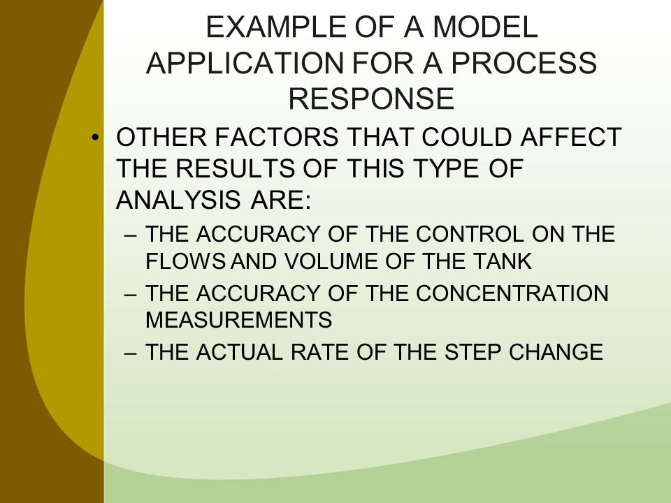 EXAMPLE OF A MODEL APPLICATION FOR A PROCESS RESPONSE OTHER FACTORS THAT COULD AFFECT THE RESULTS OF THIS TYPE OF ANALYSIS ARE: –THE ACCURACY OF THE C