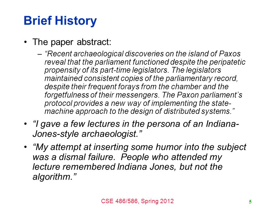 CSE 486/586, Spring 2012 Brief History People thought that Paxos was a joke.