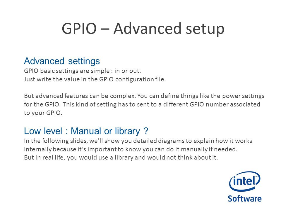 GPIO – Advanced setup Advanced settings GPIO basic settings are simple : in or out. Just write the value in the GPIO configuration file. But advanced