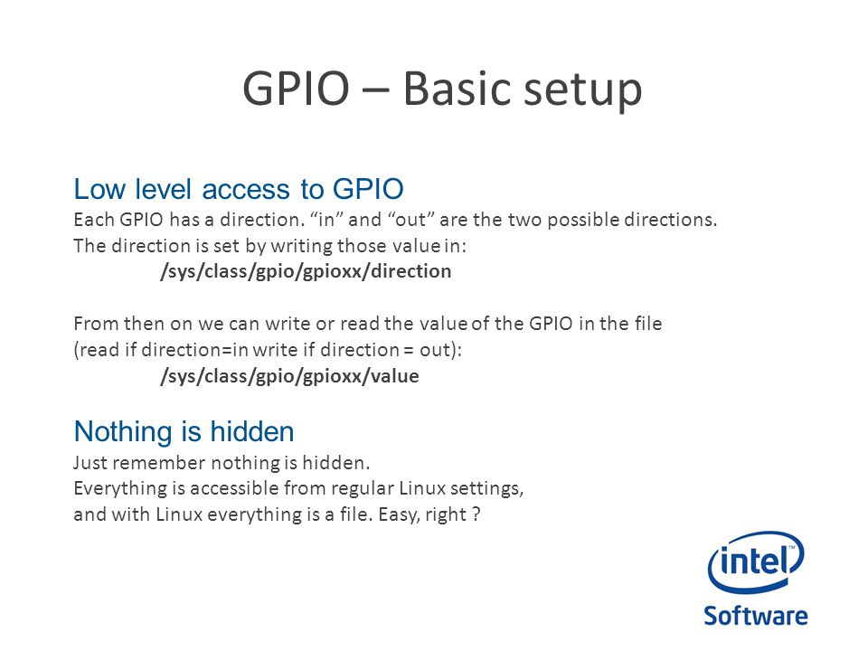 GPIO – Basic setup Low level access to GPIO Each GPIO has a direction.