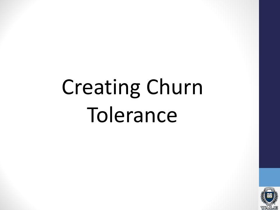 Creating Churn Tolerance