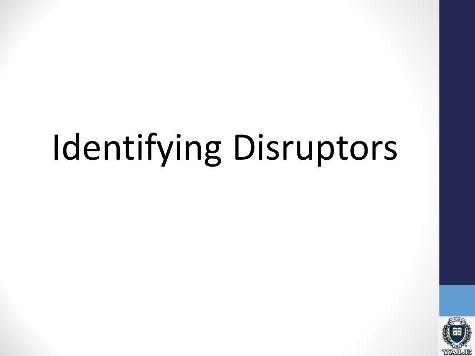 Identifying Disruptors