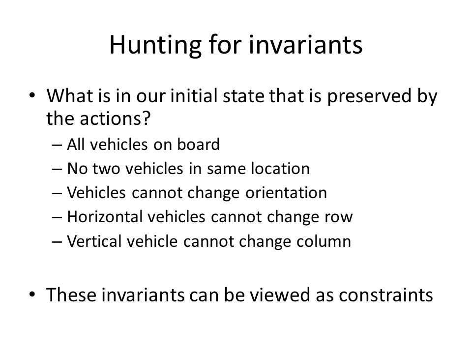 Hunting for invariants What is in our initial state that is preserved by the actions.