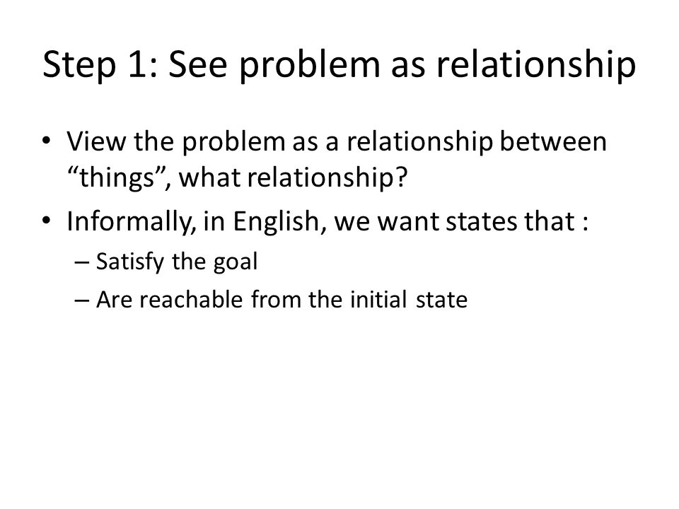 Step 1: See problem as relationship View the problem as a relationship between things , what relationship.
