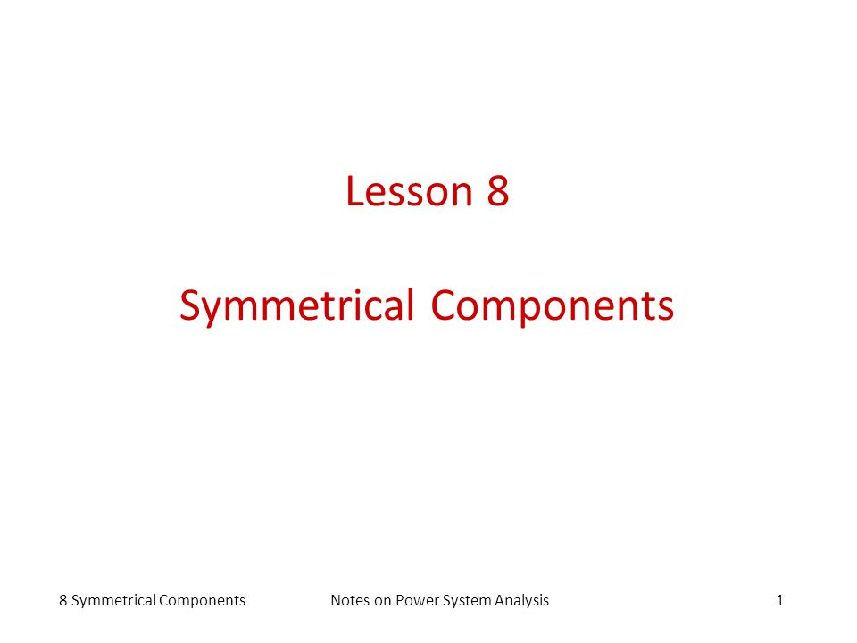 8 Symmetrical ComponentsNotes on Power System Analysis1 Lesson 8 Symmetrical Components