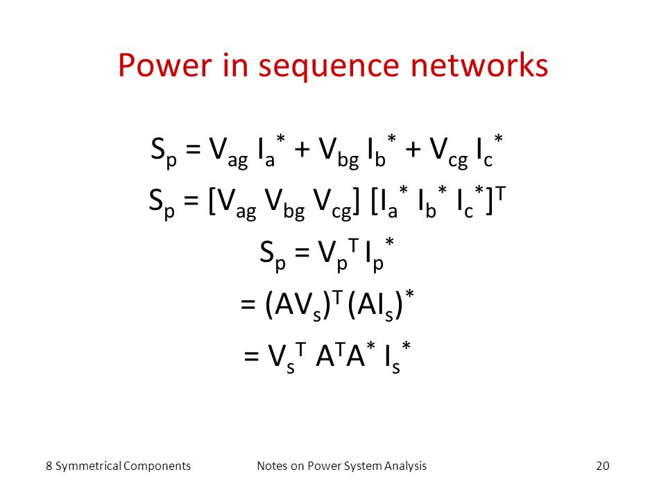 8 Symmetrical ComponentsNotes on Power System Analysis20 Power in sequence networks S p = V ag I a * + V bg I b * + V cg I c * S p = [V ag V bg V cg ]