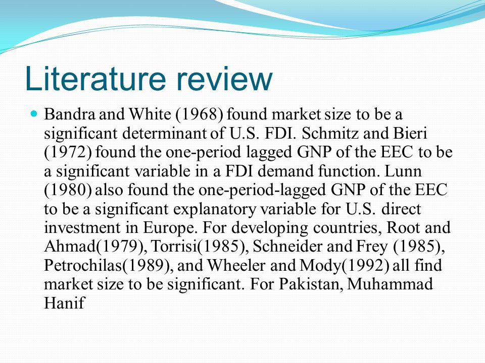 Literature review Bandra and White (1968) found market size to be a significant determinant of U.S.