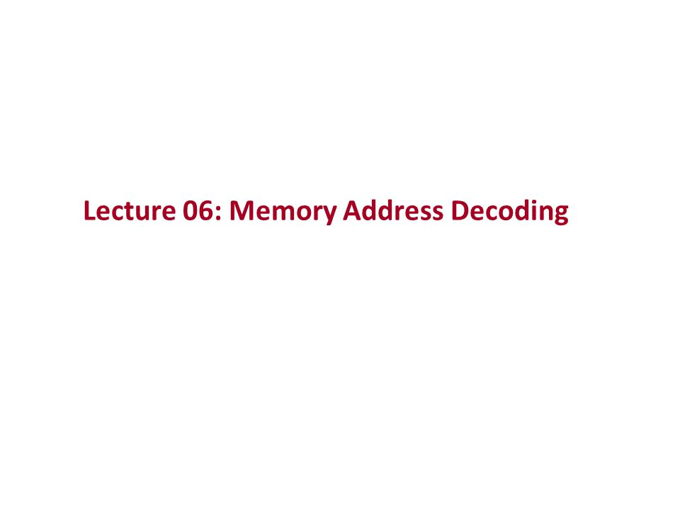 Lecture 06: Memory Address Decoding